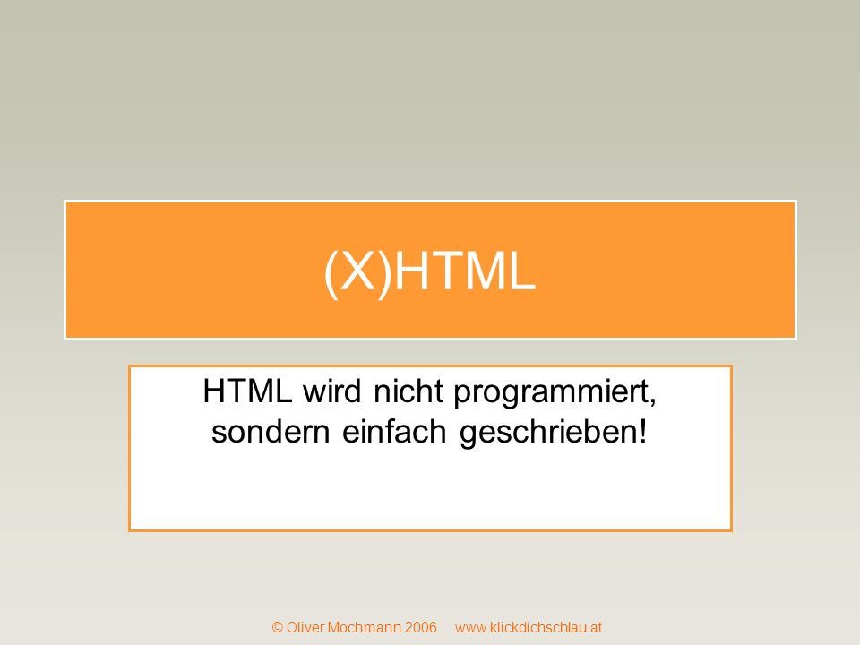 HTML wird nicht programmiert, sondern einfach geschrieben!