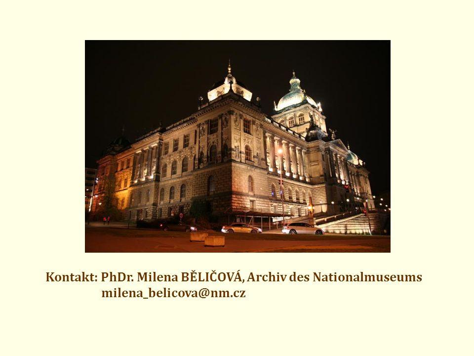 Kontakt: PhDr. Milena BĚLIČOVÁ, Archiv des Nationalmuseums