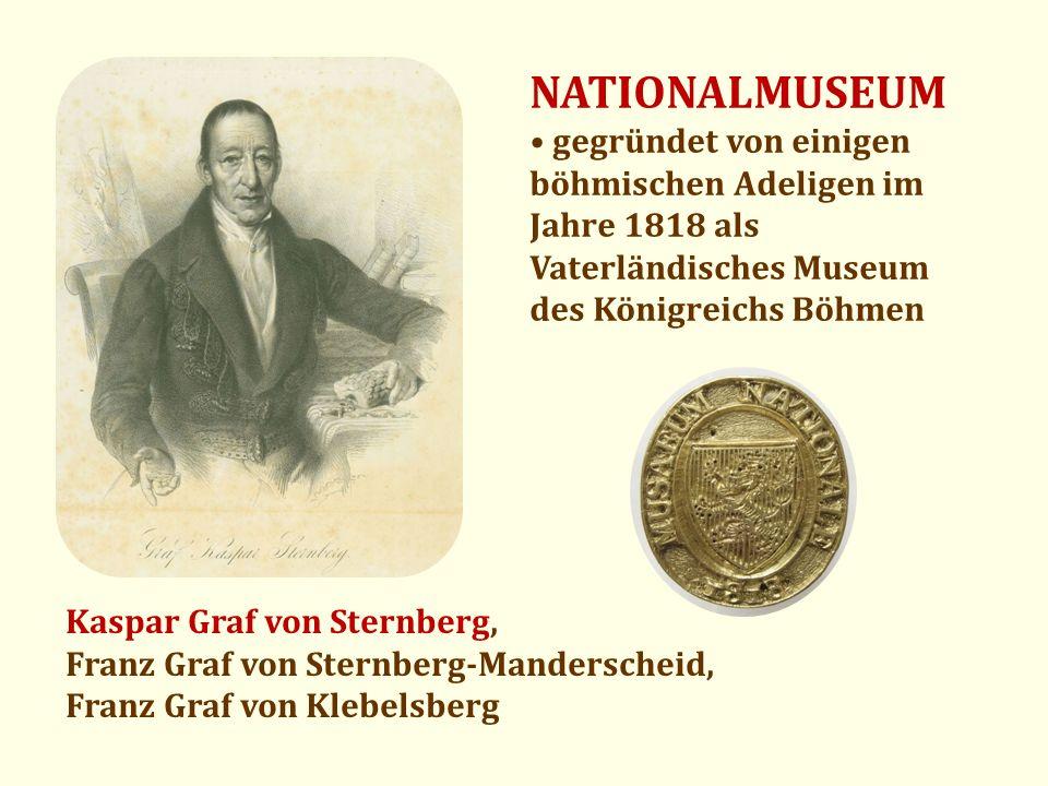 NATIONALMUSEUM • gegründet von einigen böhmischen Adeligen im Jahre 1818 als Vaterländisches Museum des Königreichs Böhmen