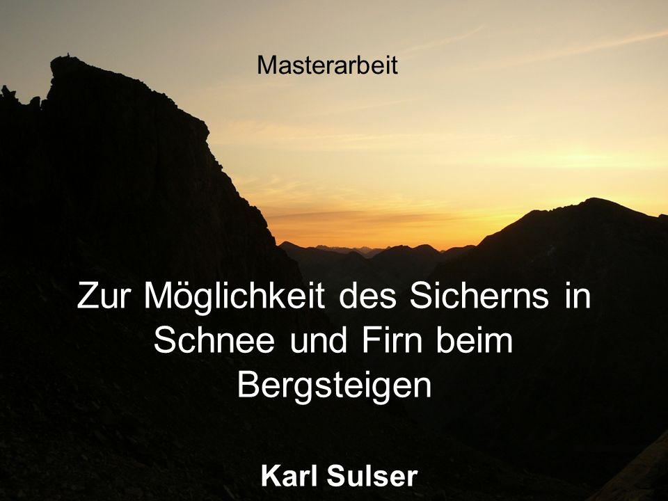 Masterarbeit Zur Möglichkeit des Sicherns in Schnee und Firn beim Bergsteigen Karl Sulser