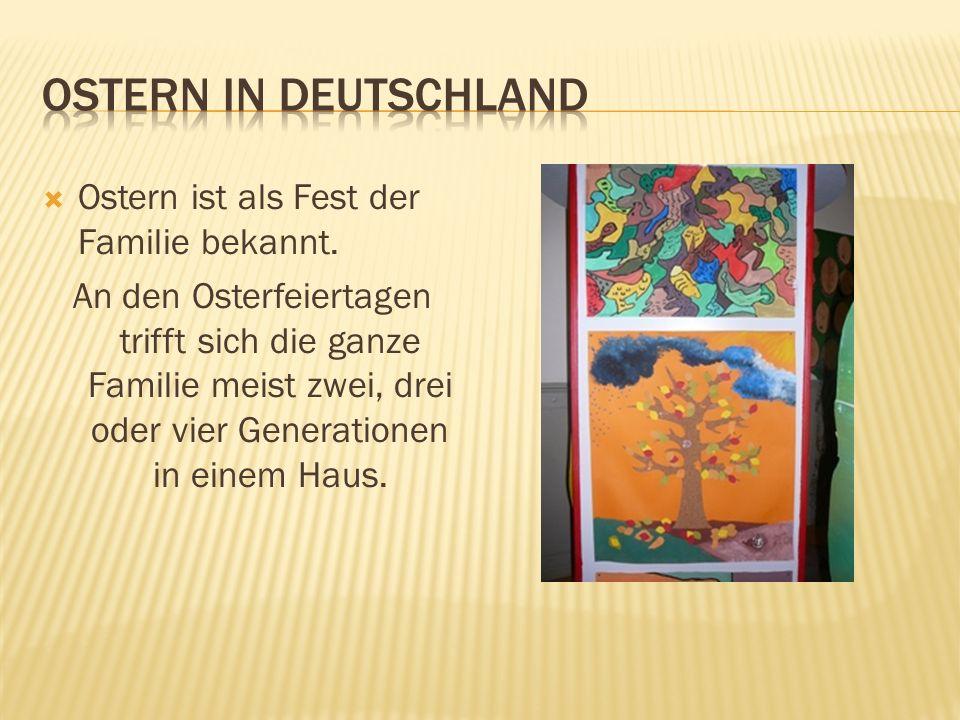 Ostern in Deutschland Ostern ist als Fest der Familie bekannt.