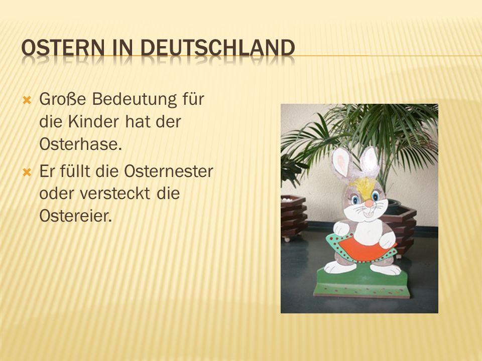 Ostern in Deutschland Große Bedeutung für die Kinder hat der Osterhase.