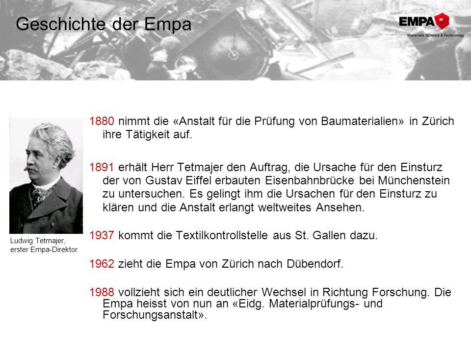 Geschichte der Empa 1880 nimmt die «Anstalt für die Prüfung von Baumaterialien» in Zürich ihre Tätigkeit auf.