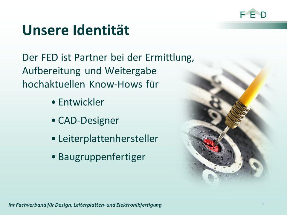Unsere Identität Der FED ist Partner bei der Ermittlung, Aufbereitung und Weitergabe hochaktuellen Know-Hows für.
