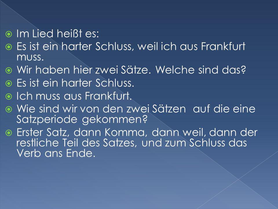 Im Lied heißt es: Es ist ein harter Schluss, weil ich aus Frankfurt muss. Wir haben hier zwei Sätze. Welche sind das