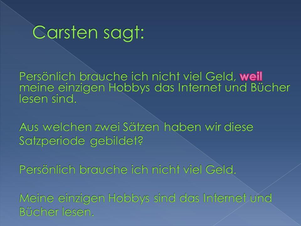 Carsten sagt:Persönlich brauche ich nicht viel Geld, weil meine einzigen Hobbys das Internet und Bücher lesen sind.