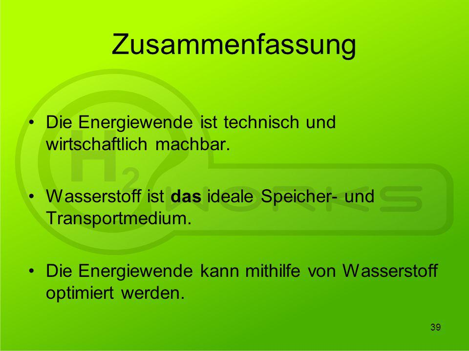 Zusammenfassung Die Energiewende ist technisch und wirtschaftlich machbar. Wasserstoff ist das ideale Speicher- und Transportmedium.