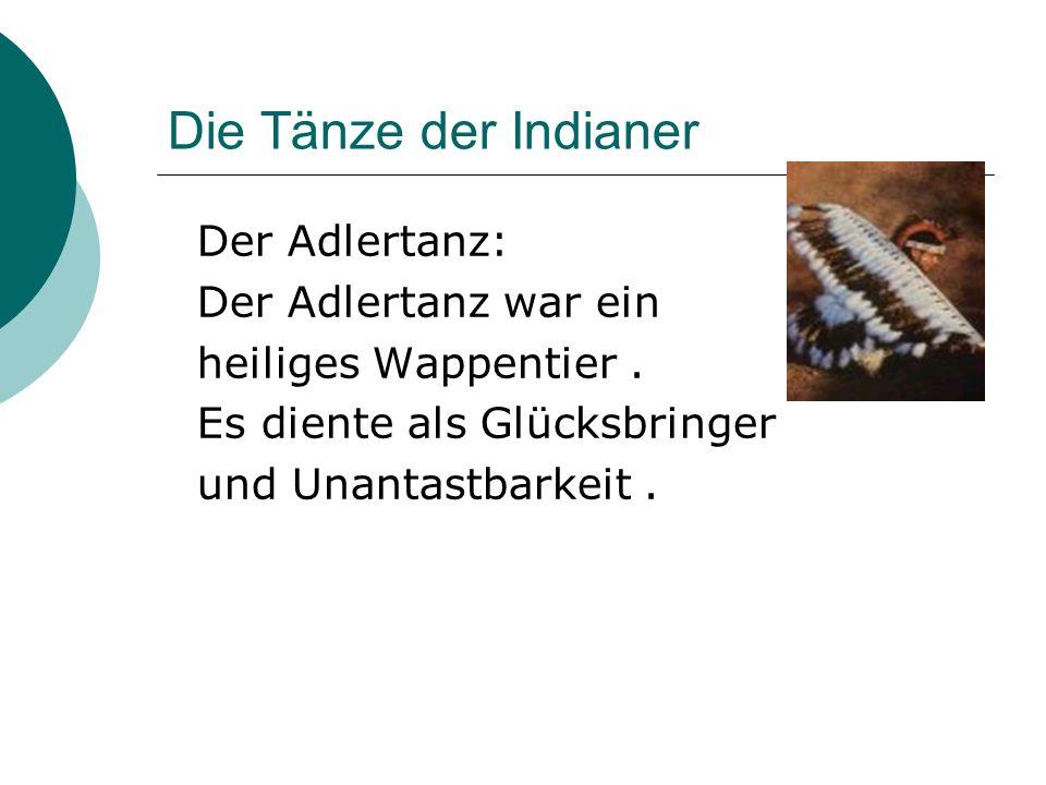 Die Tänze der Indianer Der Adlertanz: Der Adlertanz war ein