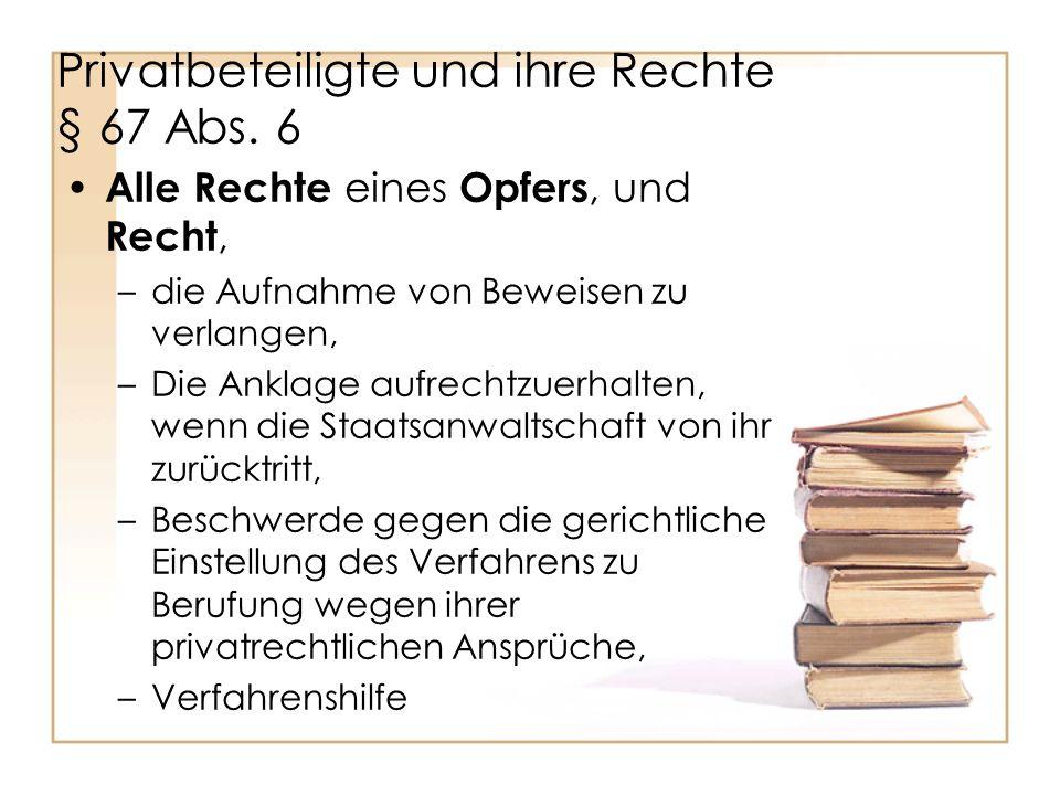 Privatbeteiligte und ihre Rechte § 67 Abs. 6