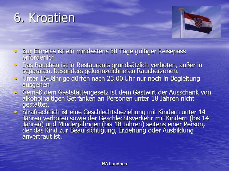 6. Kroatien Zur Einreise ist ein mindestens 30 Tage gültiger Reisepass erforderlich.