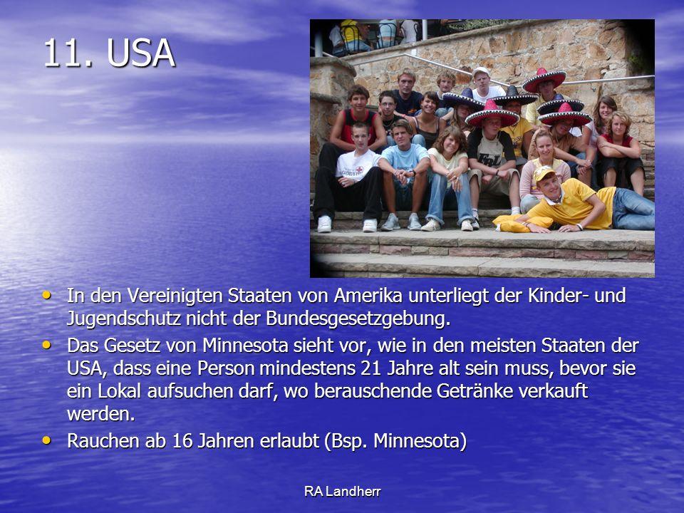 11. USA In den Vereinigten Staaten von Amerika unterliegt der Kinder- und Jugendschutz nicht der Bundesgesetzgebung.