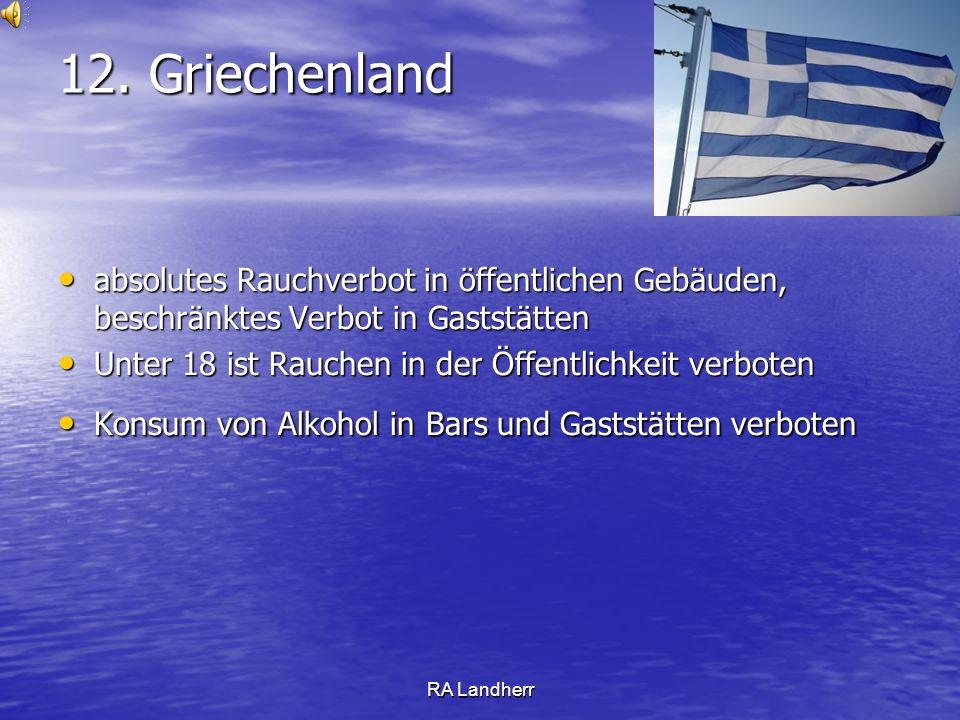 12. Griechenland absolutes Rauchverbot in öffentlichen Gebäuden, beschränktes Verbot in Gaststätten.