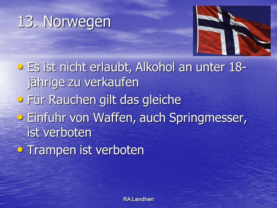 13. Norwegen Es ist nicht erlaubt, Alkohol an unter 18-jährige zu verkaufen. Für Rauchen gilt das gleiche.