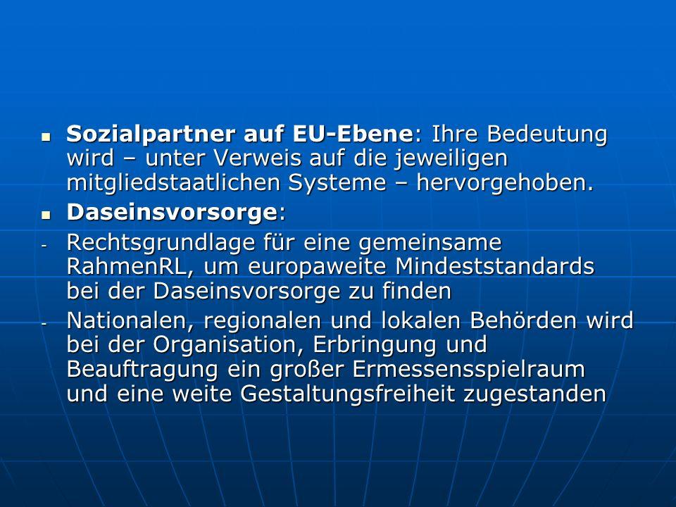 Sozialpartner auf EU-Ebene: Ihre Bedeutung wird – unter Verweis auf die jeweiligen mitgliedstaatlichen Systeme – hervorgehoben.