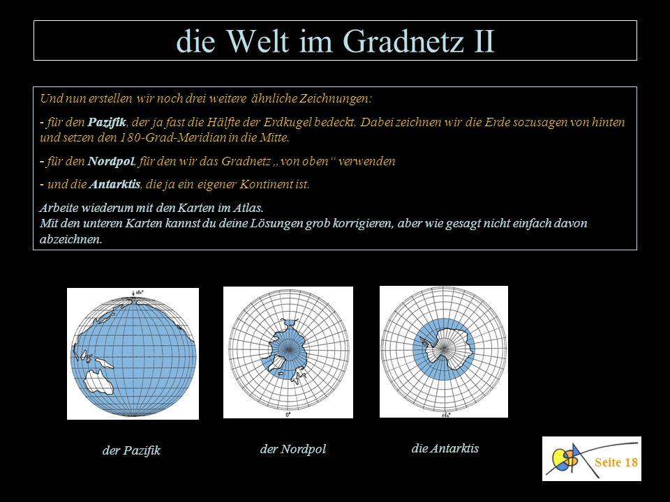 die Welt im Gradnetz II Und nun erstellen wir noch drei weitere ähnliche Zeichnungen:
