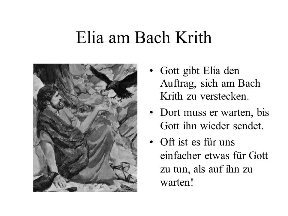 Elia am Bach KrithGott gibt Elia den Auftrag, sich am Bach Krith zu verstecken. Dort muss er warten, bis Gott ihn wieder sendet.