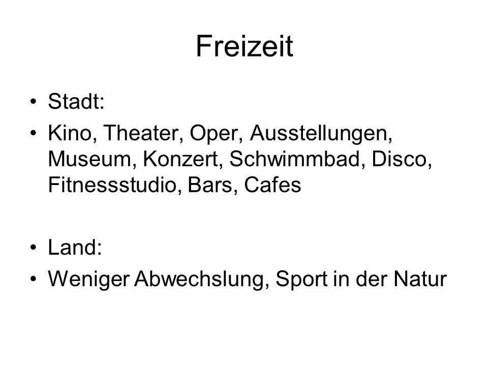 Freizeit Stadt: Kino, Theater, Oper, Ausstellungen, Museum, Konzert, Schwimmbad, Disco, Fitnessstudio, Bars, Cafes.