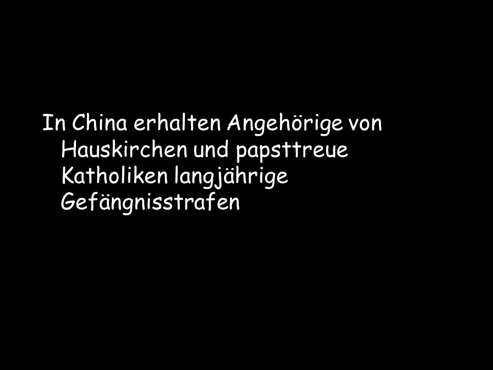 In China erhalten Angehörige von Hauskirchen und papsttreue Katholiken langjährige Gefängnisstrafen