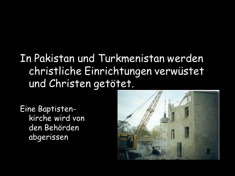 In Pakistan und Turkmenistan werden christliche Einrichtungen verwüstet und Christen getötet.