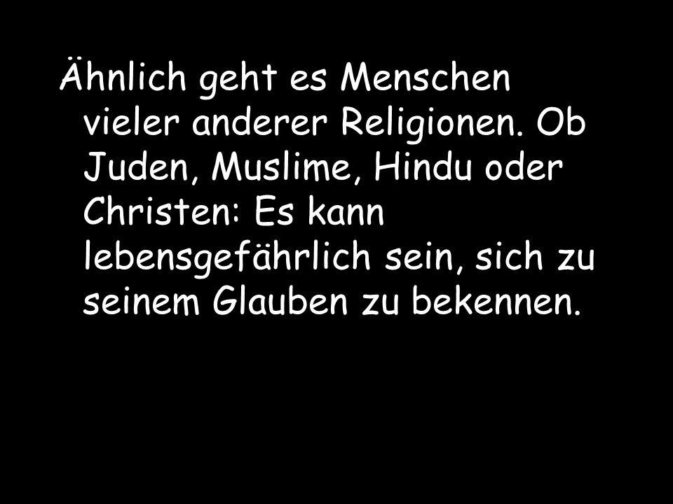 Ähnlich geht es Menschen vieler anderer Religionen