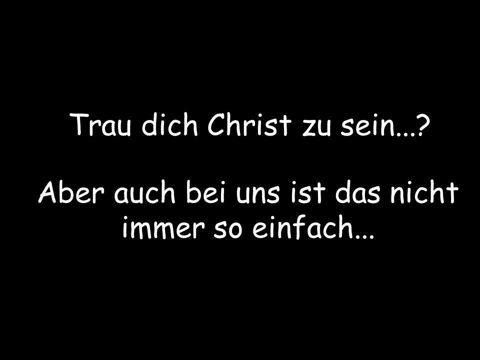Trau dich Christ zu sein...
