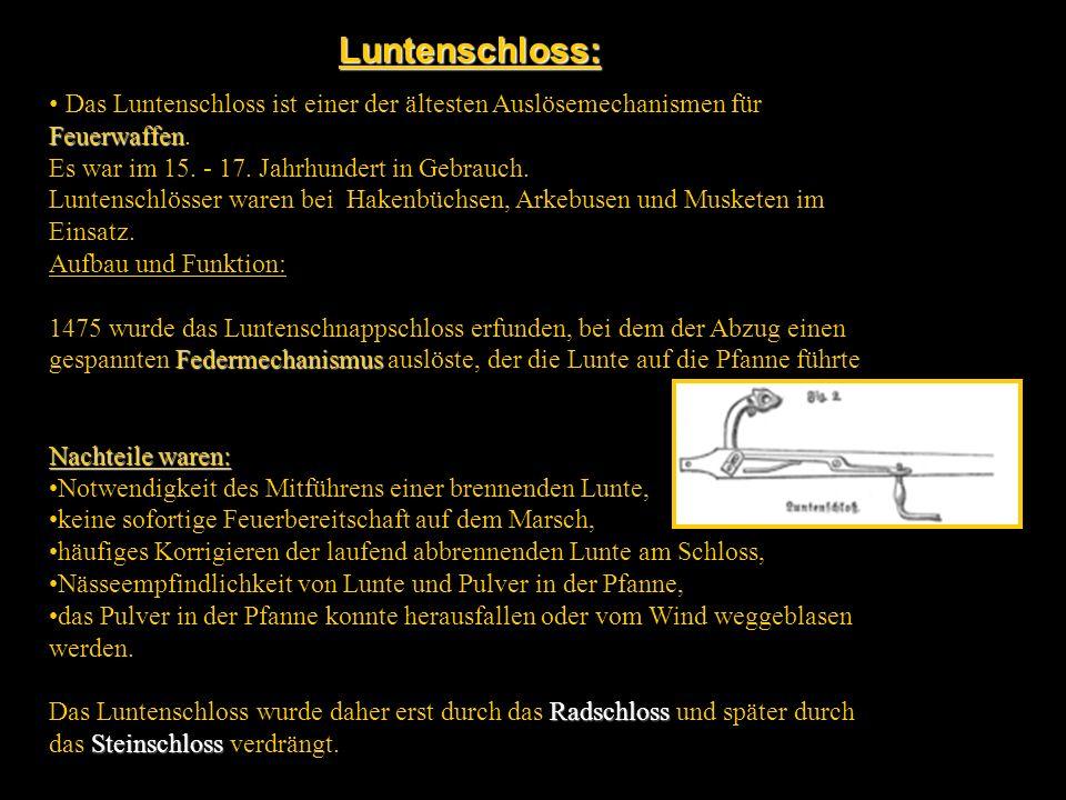 Luntenschloss: Das Luntenschloss ist einer der ältesten Auslösemechanismen für Feuerwaffen. Es war im 15. - 17. Jahrhundert in Gebrauch.