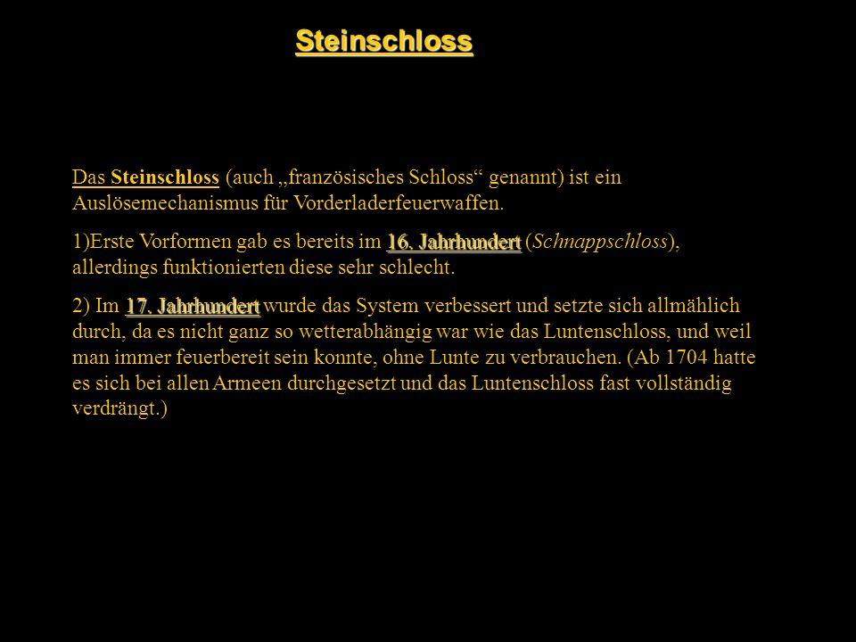 """Steinschloss Das Steinschloss (auch """"französisches Schloss genannt) ist ein Auslösemechanismus für Vorderladerfeuerwaffen."""