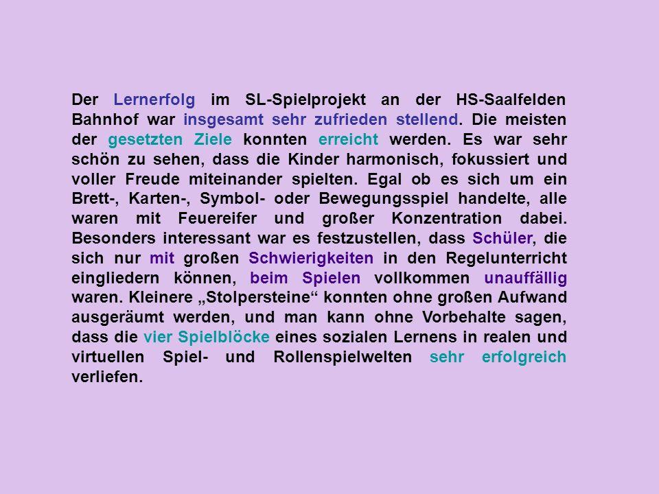 Der Lernerfolg im SL-Spielprojekt an der HS-Saalfelden Bahnhof war insgesamt sehr zufrieden stellend.