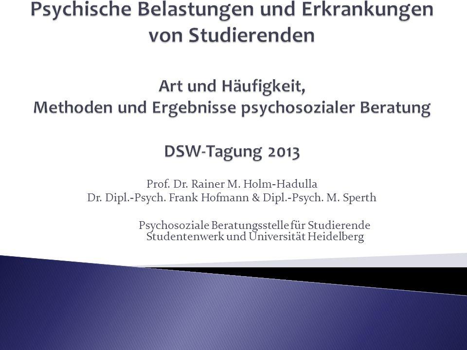 Psychische Belastungen und Erkrankungen von Studierenden Art und Häufigkeit, Methoden und Ergebnisse psychosozialer Beratung DSW-Tagung 2013