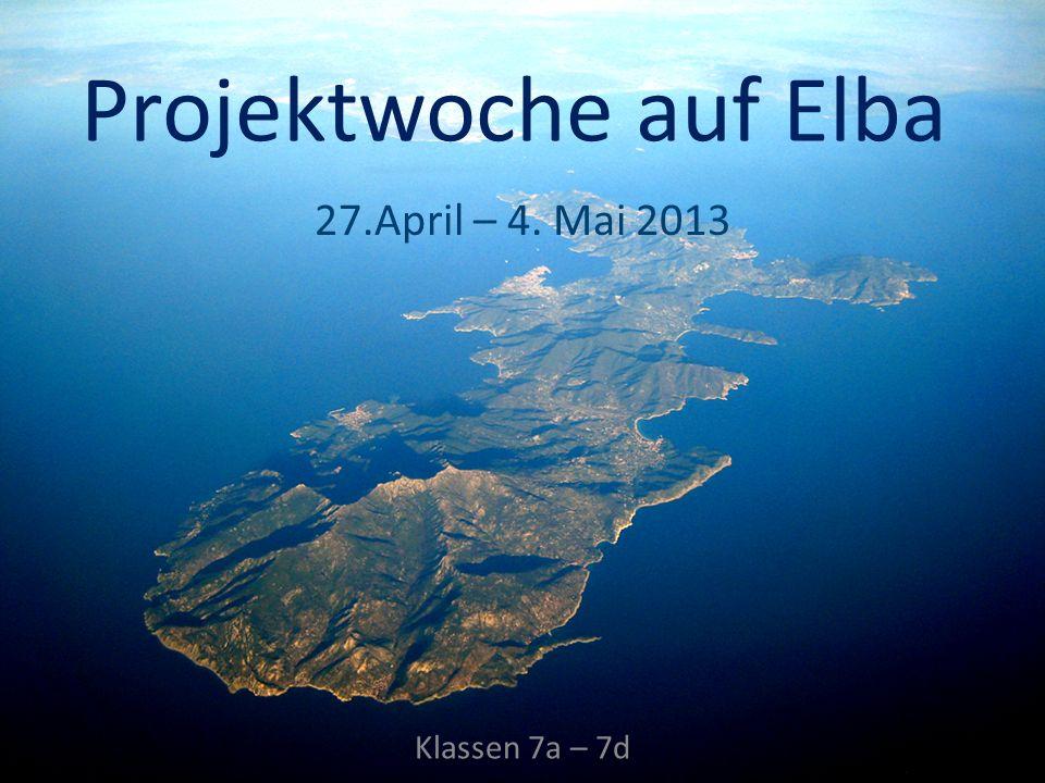Projektwoche auf Elba 27.April – 4. Mai 2013 Klassen 7a – 7d