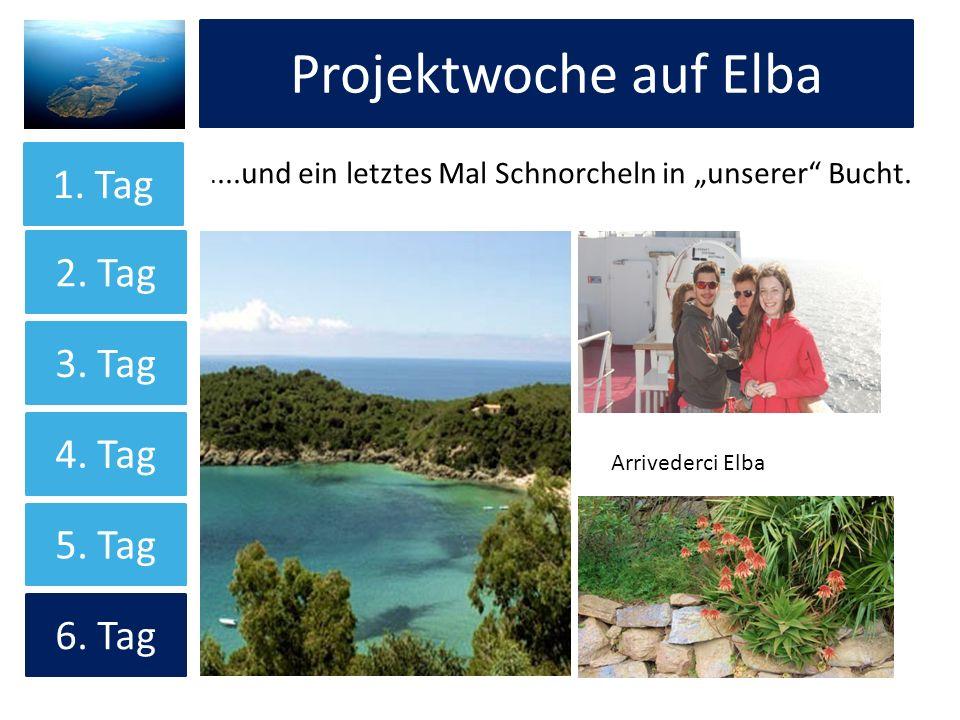 Projektwoche auf Elba 1. Tag 2. Tag 3. Tag 4. Tag 5. Tag 6. Tag