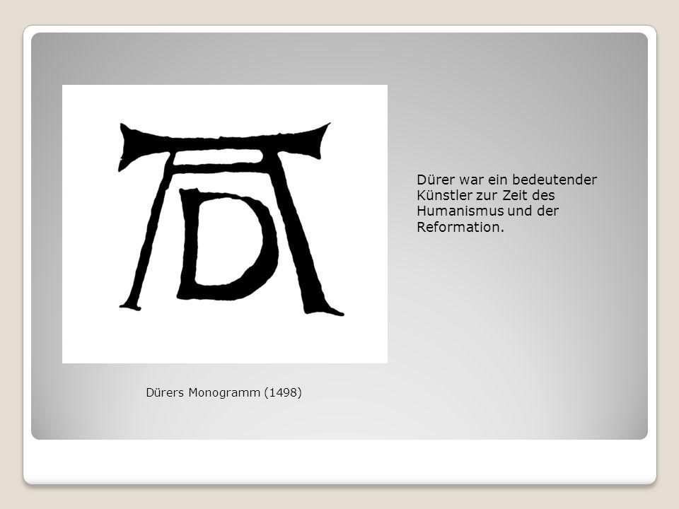 Dürer war ein bedeutender Künstler zur Zeit des Humanismus und der Reformation.