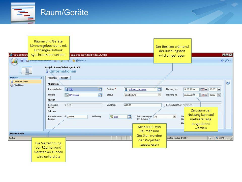 Raum/Geräte Räume und Geräte können gebucht und mit Exchange/Outlook synchronisiert werden. Der Besitzer während der Buchungszeit wird eingetragen.