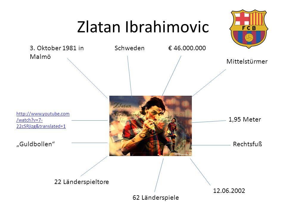 Zlatan Ibrahimovic 3. Oktober 1981 in Malmö Schweden € 46.000.000