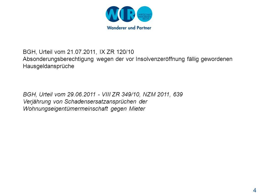 BGH, Urteil vom 21.07.2011, IX ZR 120/10 Absonderungsberechtigung wegen der vor Insolvenzeröffnung fällig gewordenen Hausgeldansprüche.