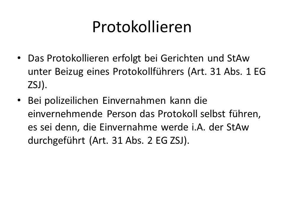Protokollieren Das Protokollieren erfolgt bei Gerichten und StAw unter Beizug eines Protokollführers (Art. 31 Abs. 1 EG ZSJ).