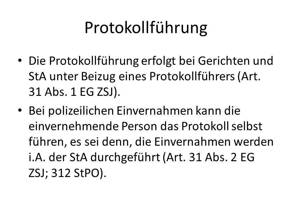 Protokollführung Die Protokollführung erfolgt bei Gerichten und StA unter Beizug eines Protokollführers (Art. 31 Abs. 1 EG ZSJ).