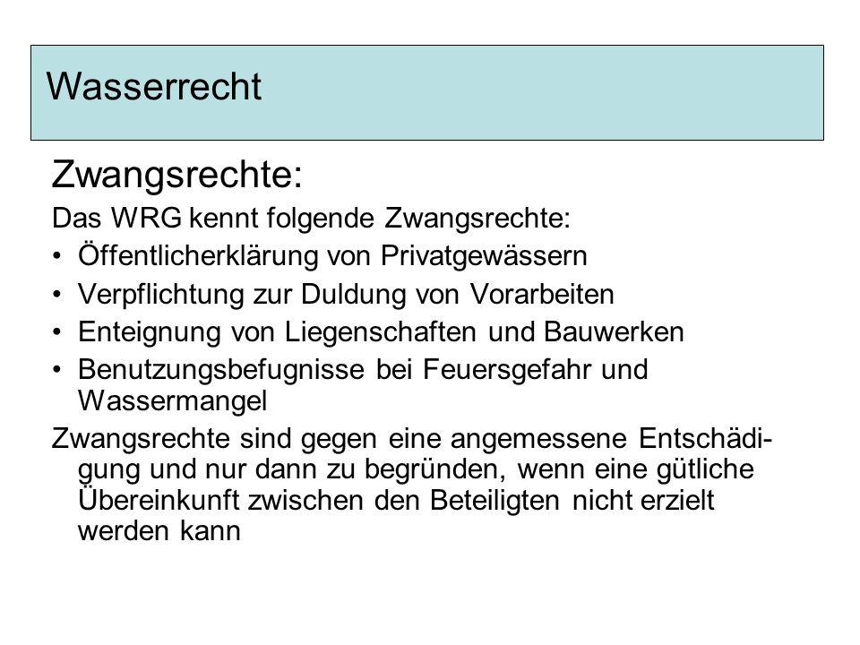 Wasserrecht Zwangsrechte: Das WRG kennt folgende Zwangsrechte: