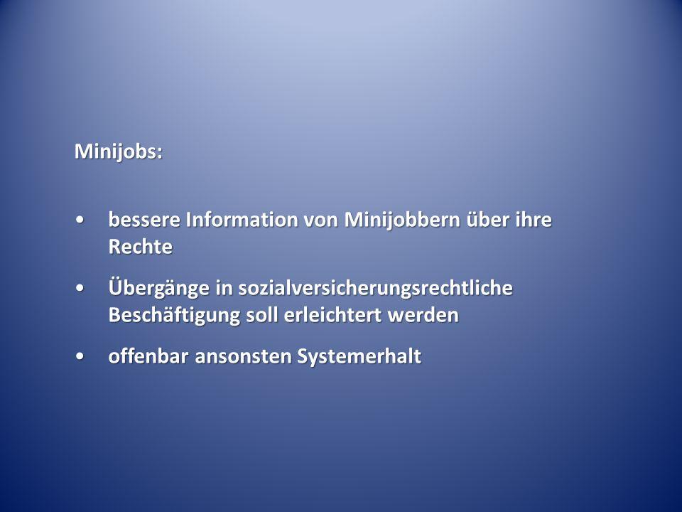 Minijobs: bessere Information von Minijobbern über ihre Rechte. Übergänge in sozialversicherungsrechtliche Beschäftigung soll erleichtert werden.