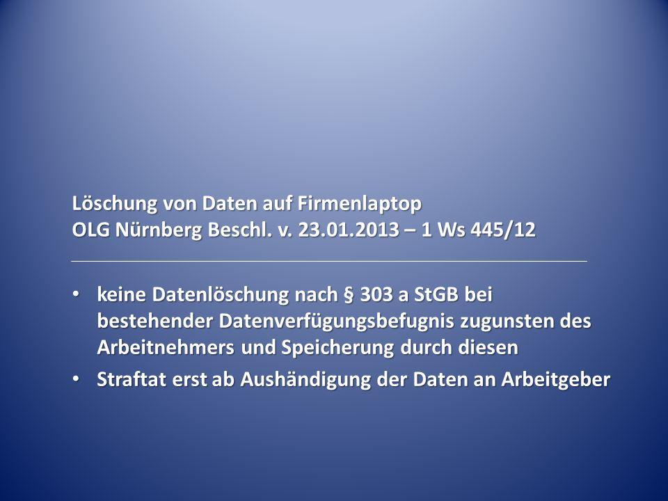 Löschung von Daten auf Firmenlaptop OLG Nürnberg Beschl. v. 23. 01