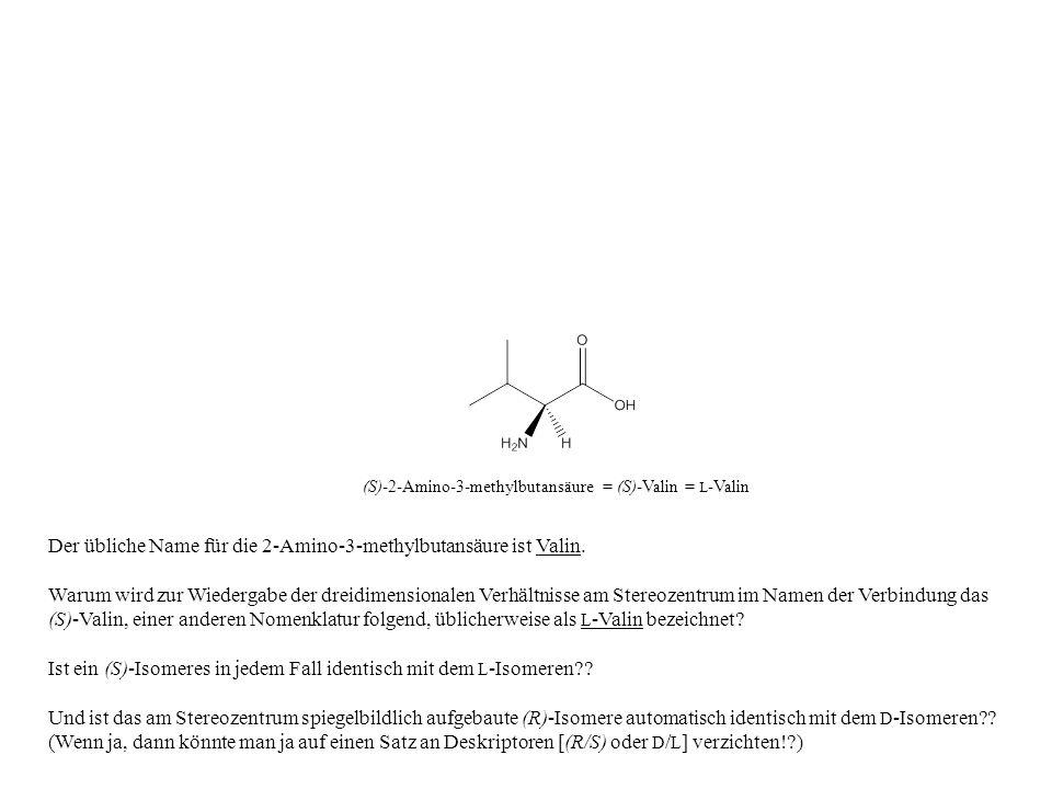 Der übliche Name für die 2-Amino-3-methylbutansäure ist Valin.