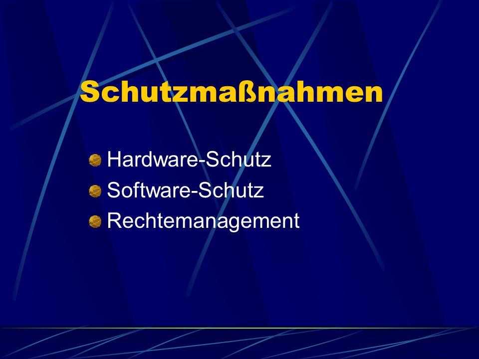 Schutzmaßnahmen Hardware-Schutz Software-Schutz Rechtemanagement