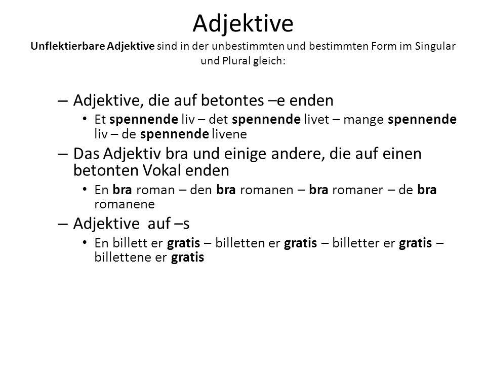 Adjektive Unflektierbare Adjektive sind in der unbestimmten und bestimmten Form im Singular und Plural gleich: