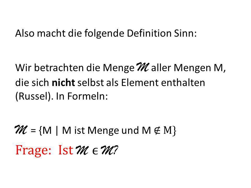 M = {M | M ist Menge und M ∉ M} Frage: Ist M ϵ M