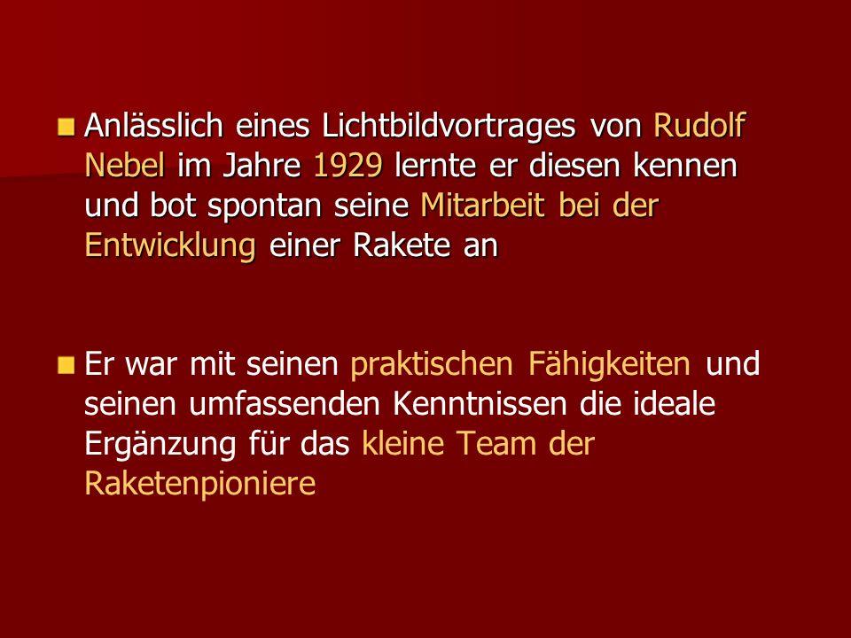 Anlässlich eines Lichtbildvortrages von Rudolf Nebel im Jahre 1929 lernte er diesen kennen und bot spontan seine Mitarbeit bei der Entwicklung einer Rakete an