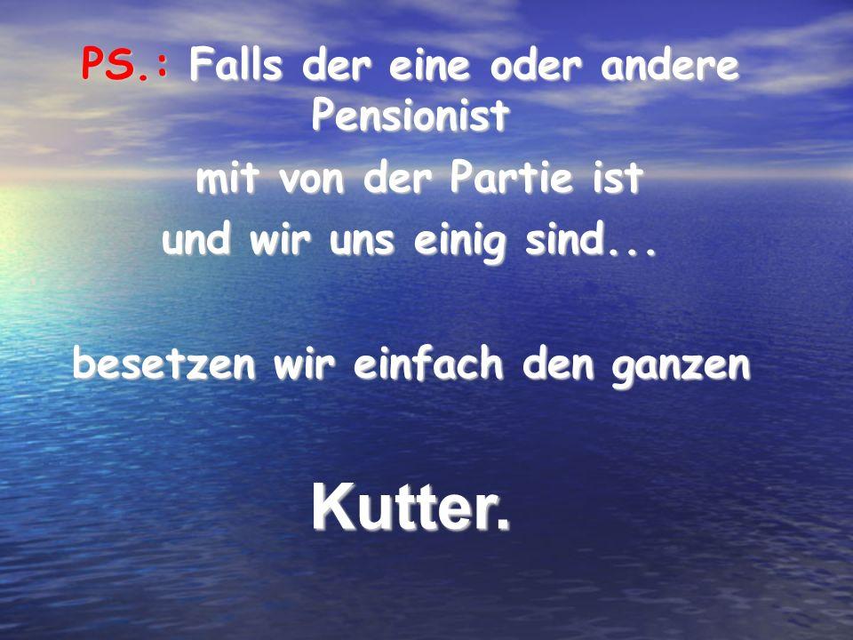 Kutter. PS.: Falls der eine oder andere Pensionist
