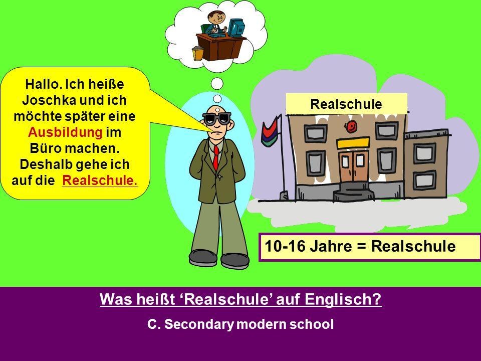 Was heißt 'Realschule' auf Englisch C. Secondary modern school