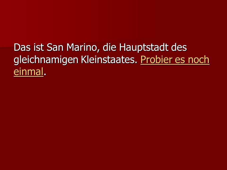Das ist San Marino, die Hauptstadt des gleichnamigen Kleinstaates