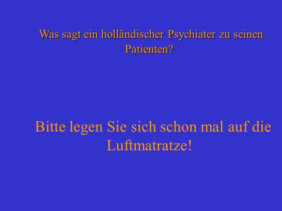 Was sagt ein holländischer Psychiater zu seinen Patienten