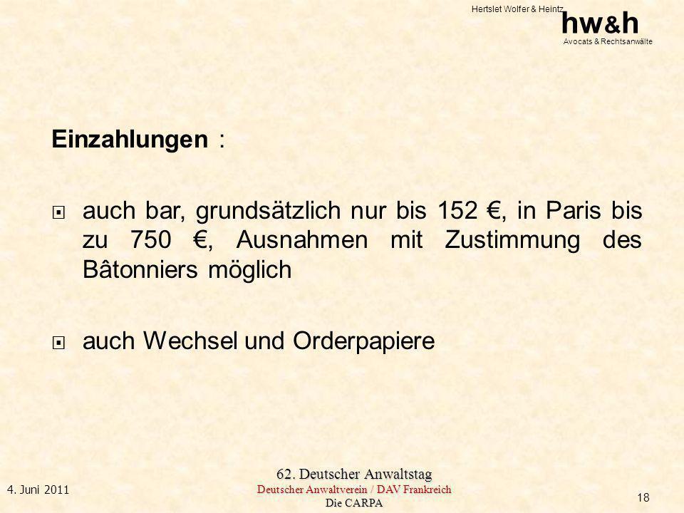 Einzahlungen : auch bar, grundsätzlich nur bis 152 €, in Paris bis zu 750 €, Ausnahmen mit Zustimmung des Bâtonniers möglich.